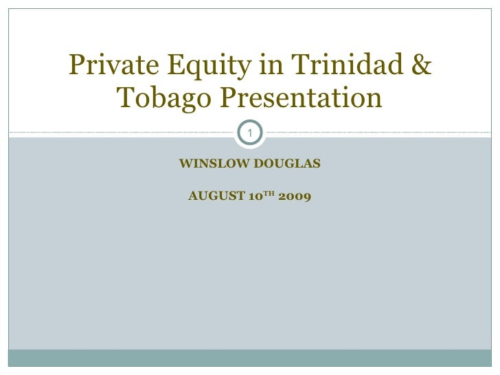 WINSLOW DOUGLAS AUGUST 10 TH  2009 Private Equity in Trinidad & Tobago Presentation