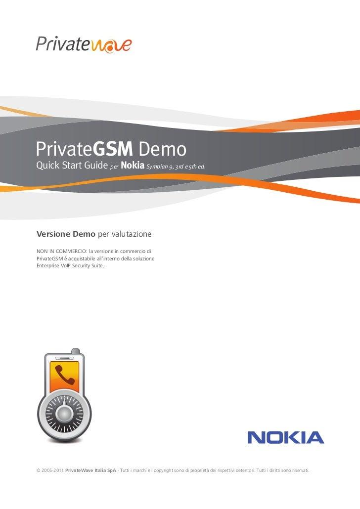 PrivateGSM DemoQuick Start Guide per Nokia Symbian 9, 3rd e 5th ed.Versione Demo per valutazioneNON IN COMMERCIO: la versi...