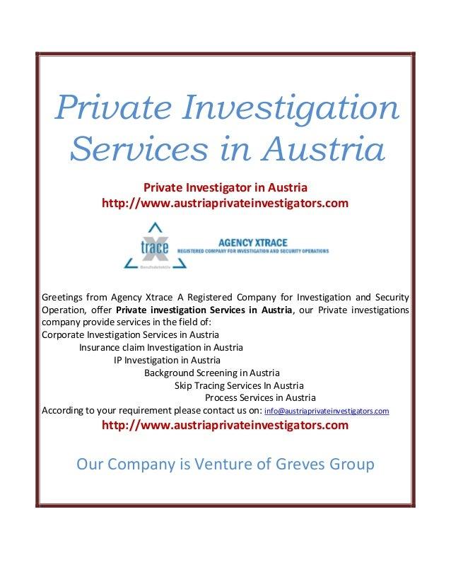 Private Investigation Services in Austria Private Investigator in Austria http://www.austriaprivateinvestigators.com Greet...