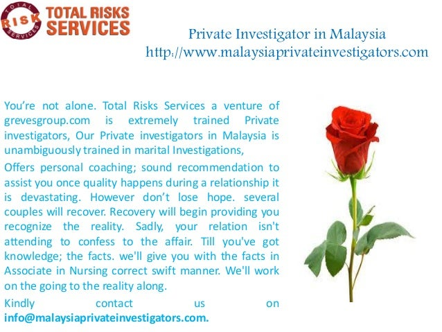 Private Investigator in Malaysiahttp://www.malaysiaprivateinvestigators.comYou're not alone. Total Risks Services a ventur...