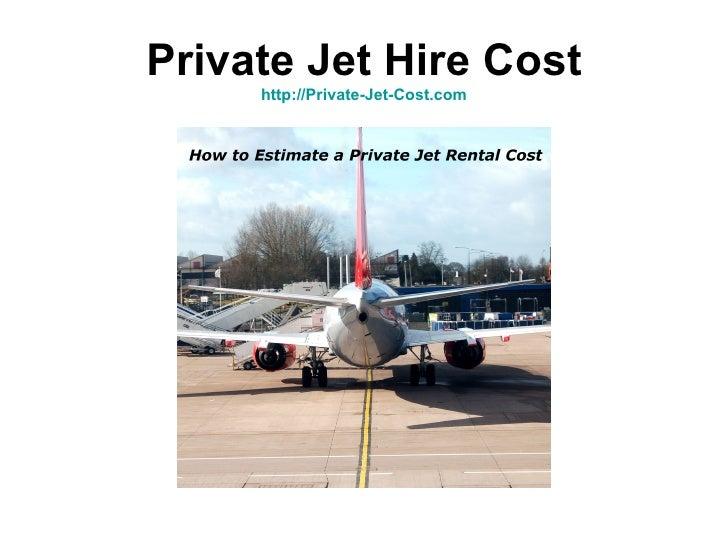 Private Jet Hire Cost     http://Private-Jet-Cost.com