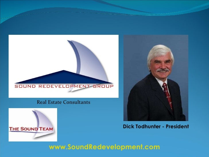 Dick Todhunter - President www.SoundRedevelopment.com Real Estate Consultants Serving King and Pierce  County, WA