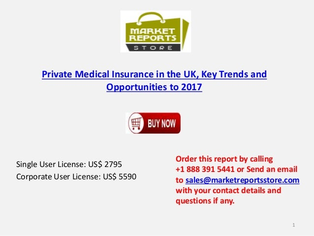 Private Medical Insurance in the UK, Key Trends and Opportunities to 2017 Single User License: US$ 2795 Corporate User Lic...
