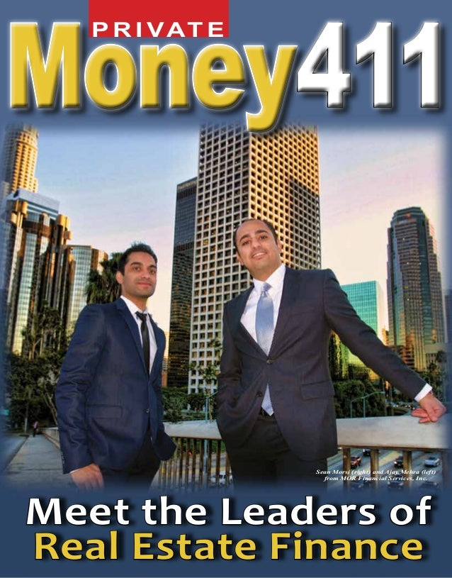 P R I VAT E  411  Sean Morsi (right) and Ajay Mehra (left) from MOR Financial Services, Inc.  Meet the Leaders of Real Est...