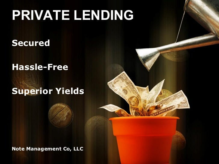 PRIVATE LENDINGSecuredHassle-FreeSuperior YieldsNote Management Co, LLC