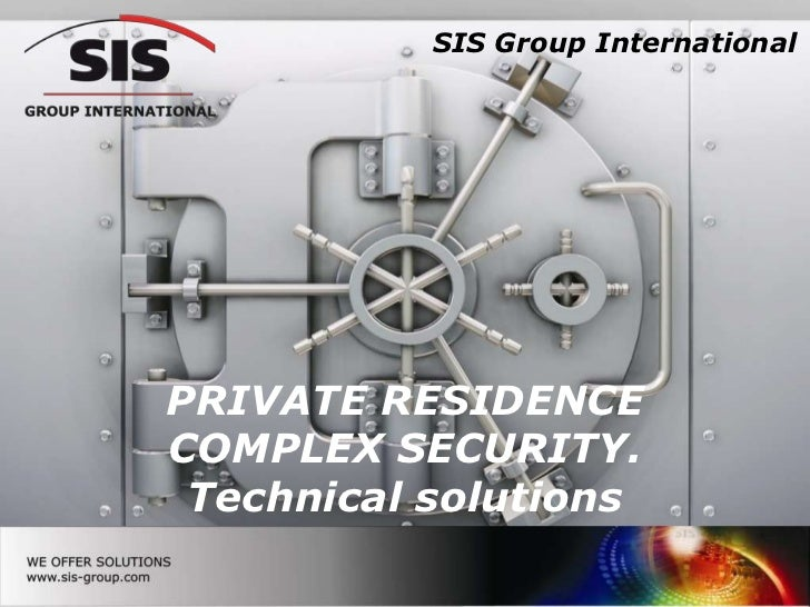 SIS Group InternationalPRIVATE RESIDENCECOMPLEX SECURITY. Technical solutions                               1