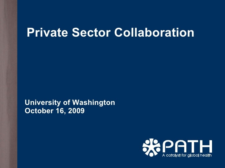 Private Sector Collaboration University of Washington October 16, 2009