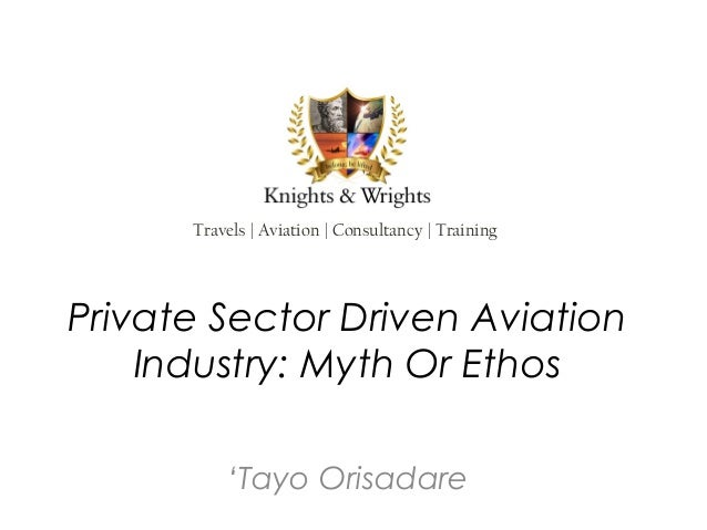 Travels | Aviation | Consultancy | TrainingPrivate Sector Driven Aviation    Industry: Myth Or Ethos          'Tayo Orisad...