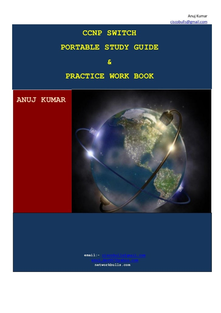 Anuj Kumar                                            ciscobulls@gmail.com             CCNP SWITCH        PORTABLE STUDY G...
