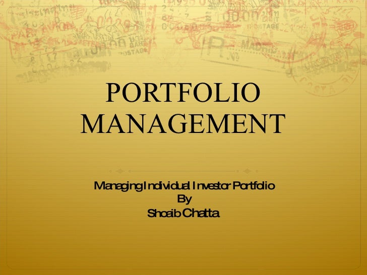 PORTFOLIO MANAGEMENT Managing Individual Investor Portfolio By Shoaib  Chatta