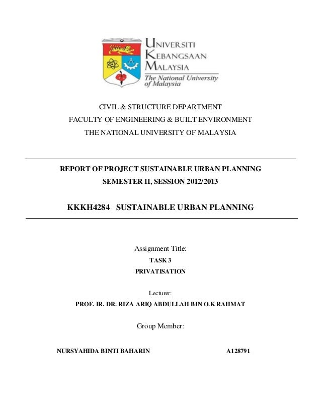 CIVIL & STRUCTURE DEPARTMENT FACULTY OF ENGINEERING & BUILT ENVIRONMENT THE NATIONAL UNIVERSITY OF MALAYSIA REPORT OF PROJ...
