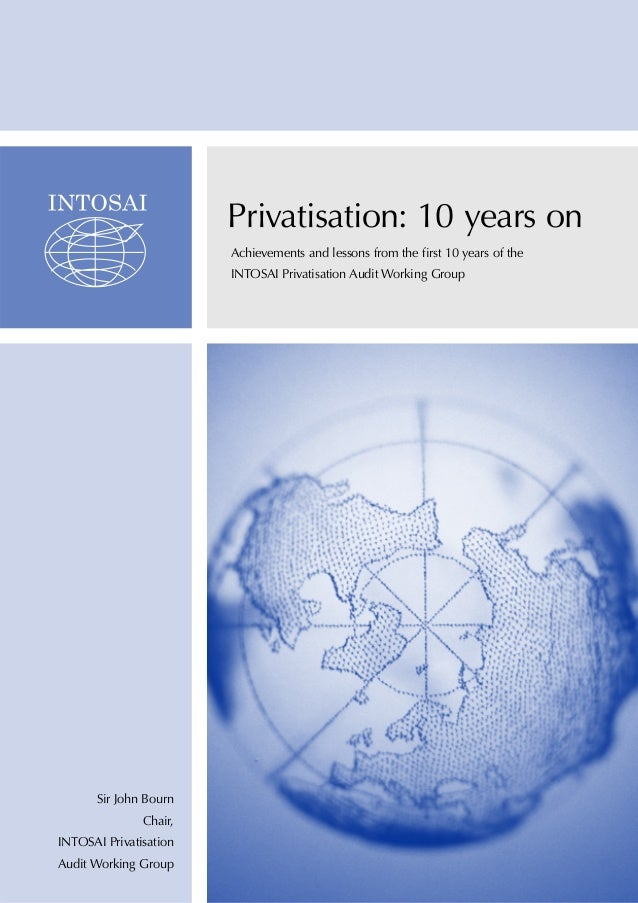 Privatisation: 10 years on Achievements and lessons from the first 10 years of the INTOSAI Privatisation Audit Working Gro...