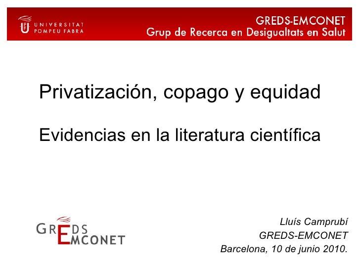 Privatización, copago y equidad Evidencias en la literatura científica Lluís Camprubí GREDS-EMCONET Barcelona, 10 de junio...