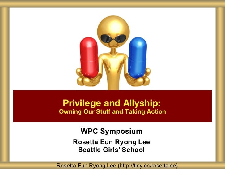 WPC Symposium Rosetta Eun Ryong Lee Seattle Girls ' School Privilege and Allyship:   Owning Our Stuff and Taking Action Ro...