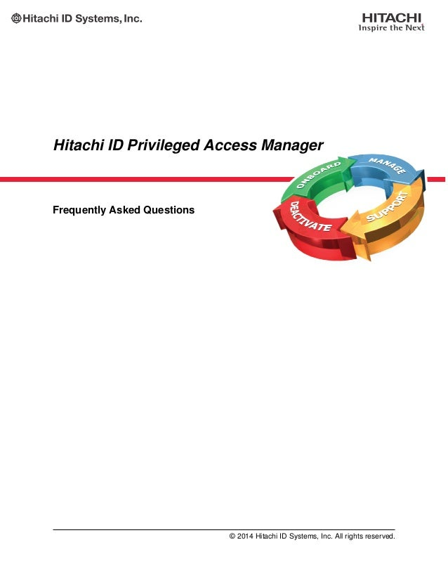 Hitachi ID Privileged Access Manager Frequently Asked Questions © 2014 Hitachi ID Systems, Inc. All rights reserved.