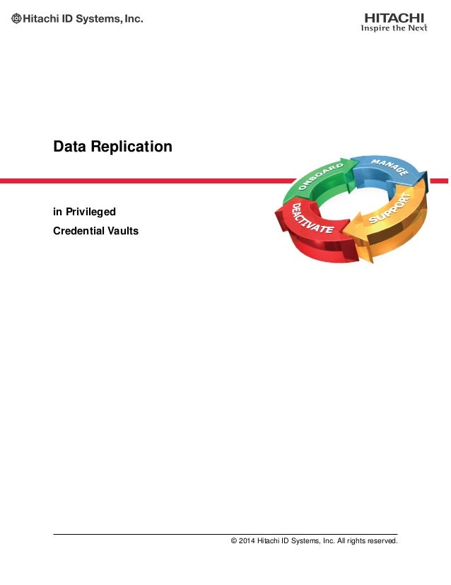 Data Replication in Privileged Credential Vaults © 2014 Hitachi ID Systems, Inc. All rights reserved.