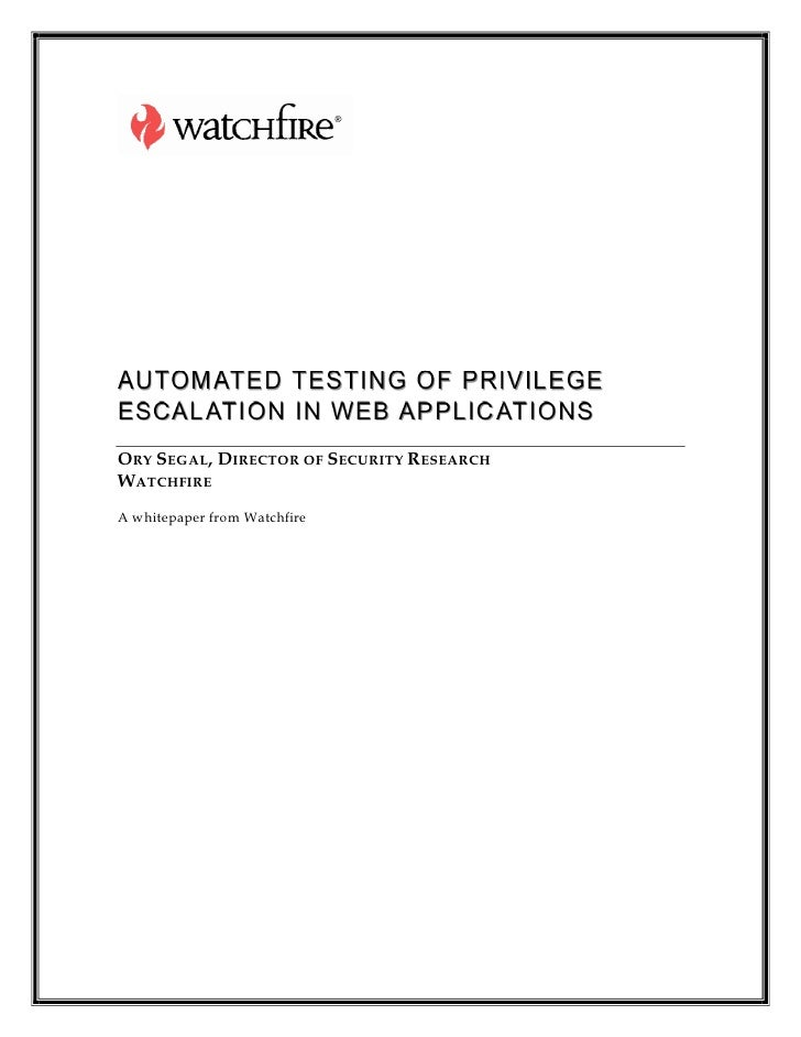 AUTOM ATED TESTING O F PRIVILEGE ESCAL ATIO N IN WEB AP PLIC ATIONS ORY SEGAL, DIRECTOR OF SECURITY RESEARCH WATCHFIRE A w...