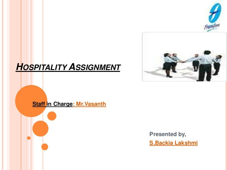 Hospitality Assignment<br />Staff in Charge: Mr.Vasanth<br />Presented by,<br />S.BackiaLakshmi<br />