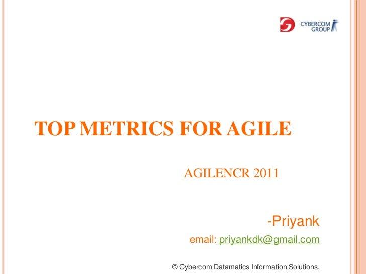 TOP METRICS FOR AGILE              AGILENCR 2011                                       -Priyank                email: priy...