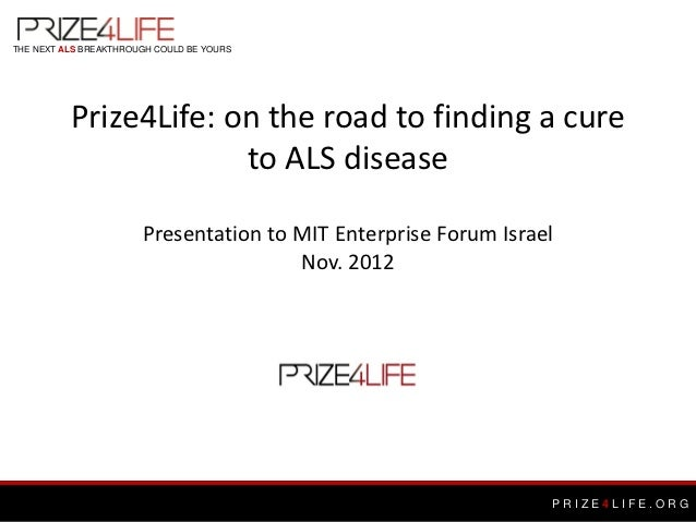 THE NEXT ALS BREAKTHROUGH COULD BE YOURS          Prize4Life: on the road to finding a cure                       to ALS d...