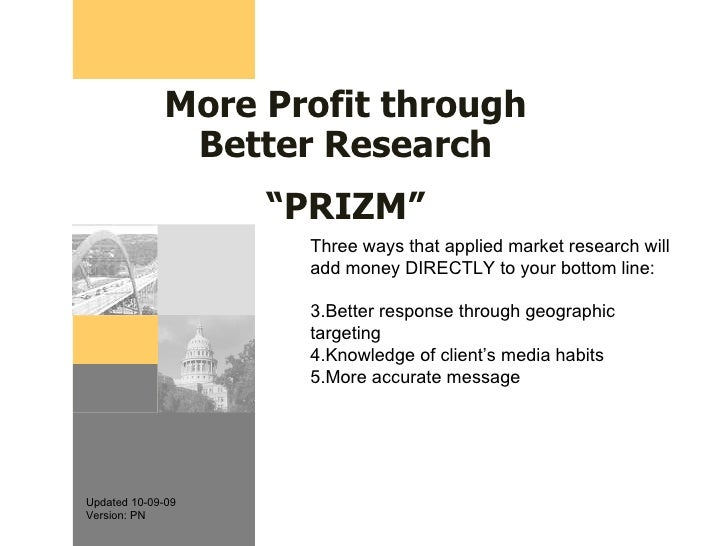 "More Profit through Better Research "" PRIZM"" Updated 10-09-09 Version: PN <ul><li>Three ways that applied market research ..."