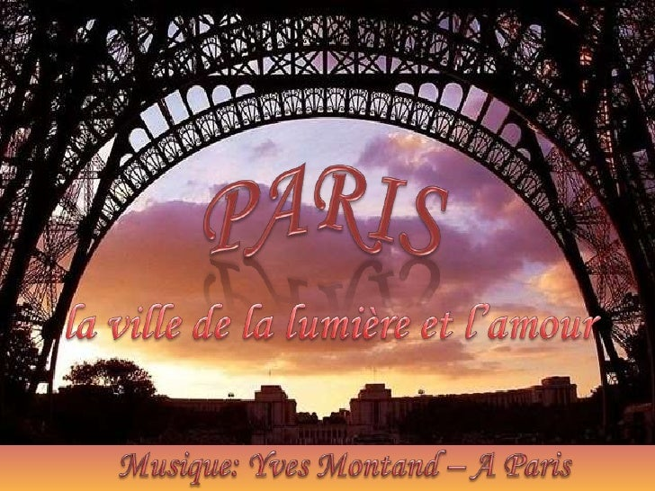 PARIS<br />la ville de la lumière et l'amour<br />Musique: Yves Montand – A Paris<br />