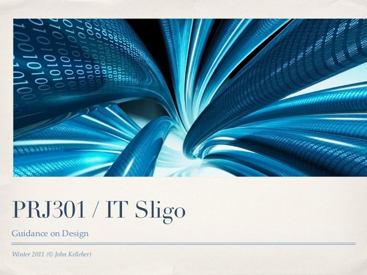 PRJ301 / IT SligoGuidance on DesignWinter 2011 (© John Kelleher)