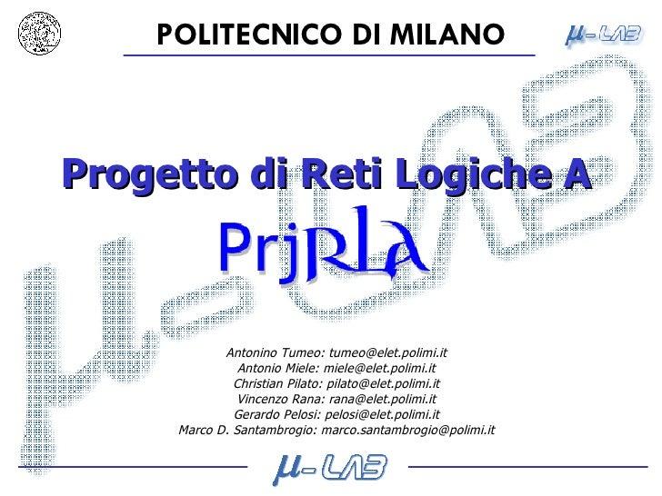 Progetto di Reti Logiche A Antonino Tumeo: tumeo@elet.polimi.it Antonio Miele: miele@elet.polimi.it Christian Pilato: pila...