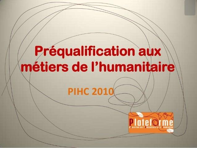 Préqualification aux métiers de l'humanitaire PIHC 2010