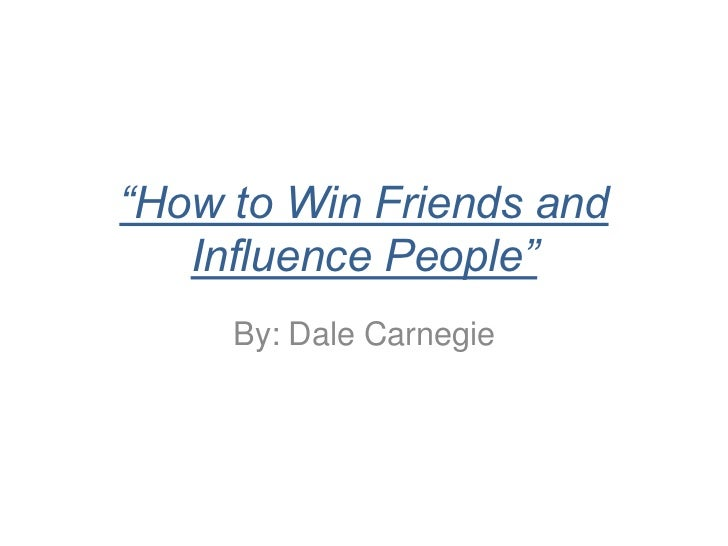 """""""How to Win Friends and   Influence People""""     By: Dale Carnegie"""