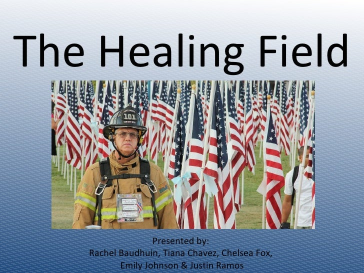 The Healing Field Presented by:  Rachel Baudhuin, Tiana Chavez, Chelsea Fox,  Emily Johnson & Justin Ramos