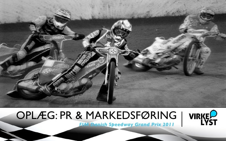 OPLÆG: PR & MARKEDSFØRING          FIM Danish Speedway Grand Prix 2011