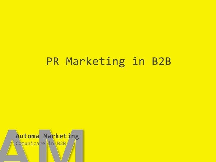 PR Marketing in B2B<br />AM<br />Automa MarketingComunicare in B2B<br />