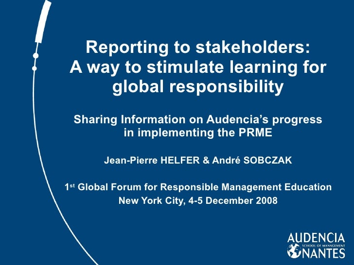 Reporting to stakeholders: A way to stimulate learning for global responsibility Sharing Information on Audencia's progres...