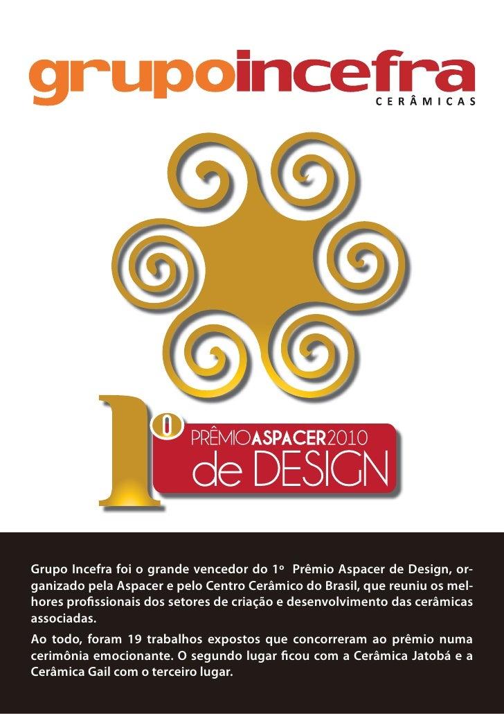 Grupo Incefra foi o grande vencedor do 1º Prêmio Aspacer de Design, or- ganizado pela Aspacer e pelo Centro Cerâmico do Br...
