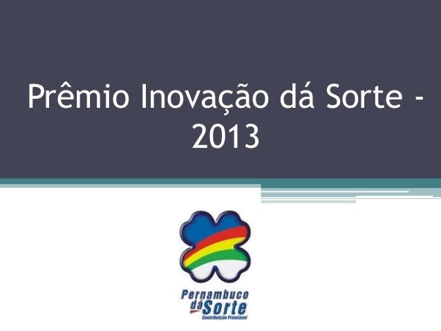 Prêmio inovação dá sorte - 2013