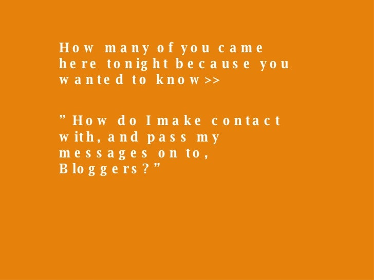 """How many of you came here tonight because you wanted to know>> """" How do I make contact with, and pass my messages on to, B..."""