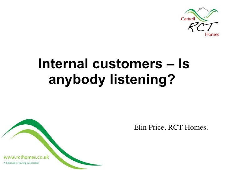Internal customers – Is anybody listening?  Elin Price, RCT Homes.
