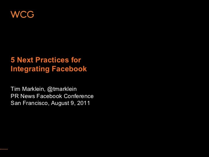 5 Next Practices forIntegrating FacebookTim Marklein, @tmarkleinPR News Facebook ConferenceSan Francisco, August 9, 2011