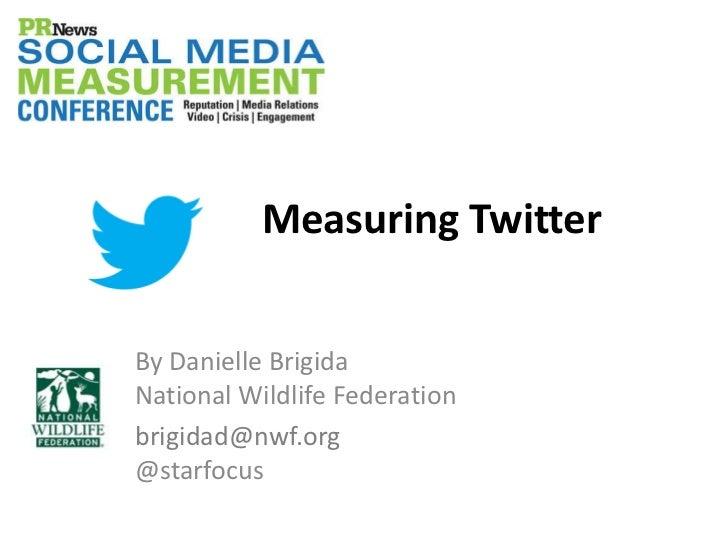 Measuring TwitterBy Danielle BrigidaNational Wildlife Federationbrigidad@nwf.org@starfocus