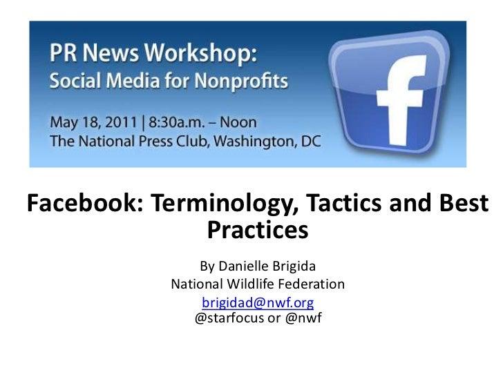 Facebook: Terminology, Tactics and Best PracticesBy Danielle Brigida<br />National Wildlife Federation<br />brigidad@nwf.o...