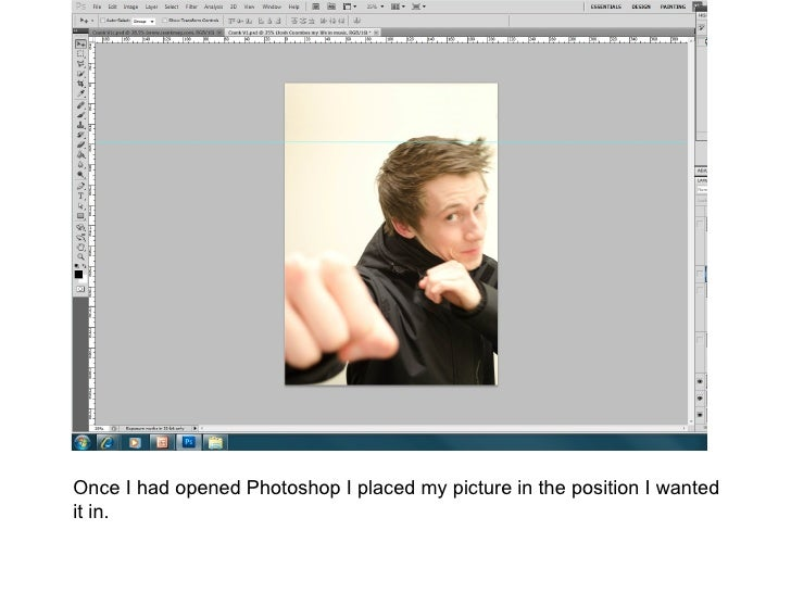 Once I had opened Photoshop I placed my picture in the position I wantedit in.