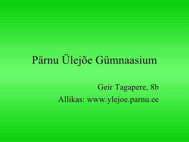 Pärnu Ülejõe Gümnaasium Geir Tagapere, 8b Allikas: www.ylejoe.parnu.ee