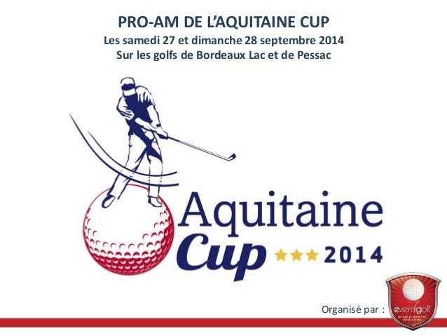 PRO-AM DE L'AQUITAINE CUP  Les samedi 27 et dimanche 28 septembre 2014  Sur les golfs de Bordeaux Lac et de Pessac  Organi...