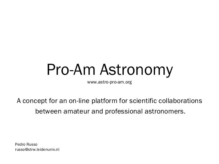 Pro-Am Astronomywww.astro-pro-am.org<br />A concept for an on-line platform for scientific collaborations<br /> between am...