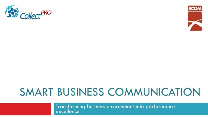 SMART BUSINESS COMMUNICATION Transforming business environment into performance excellence
