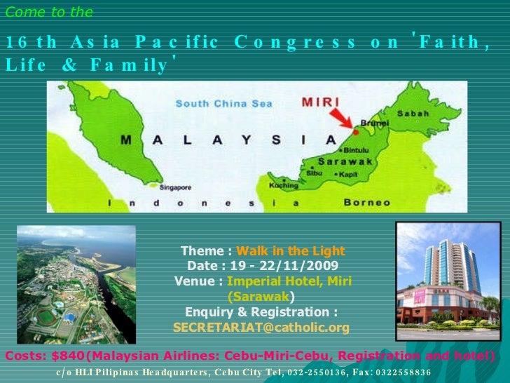 Theme :  Walk in the Light  Date : 19 - 22/11/2009  Venue :  Imperial Hotel, Miri (Sarawak )  Enquiry & Registration ...