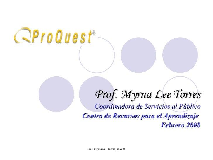 Prof. Myrna Lee Torres Coordinadora de Servicios al Público Centro de Recursos para el Aprendizaje  Febrero 2008