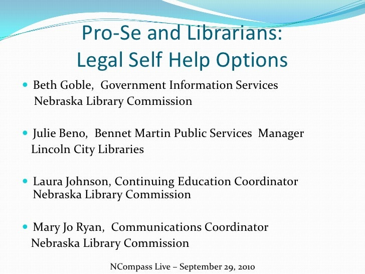 Pro-Se and Librarians: Legal Self Help Options<br />Beth Goble,  Government Information Services<br />    Nebraska Library...