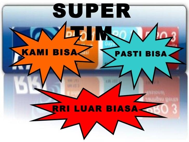 SUPER      TIMKAMI BISA     PASTI BISA    RRI LUAR BIASA